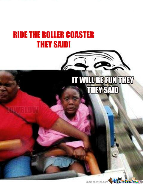 Ride The Roller Coaster....