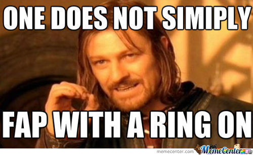 One does not simply fap with a ring on