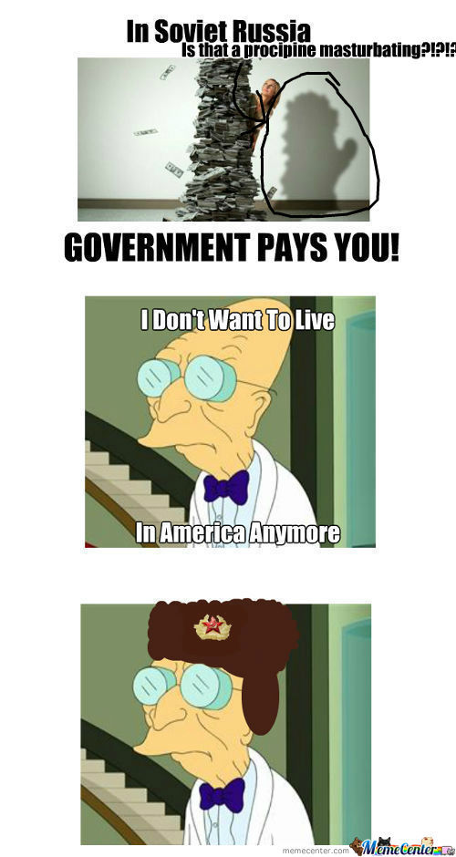 [RMX] In Soviet Russia, Government Pays Youuuuuu!