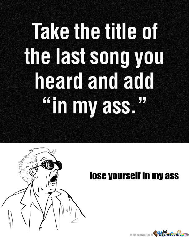 [RMX] Lose Yourself In My Ass? Like An Eminem Fan