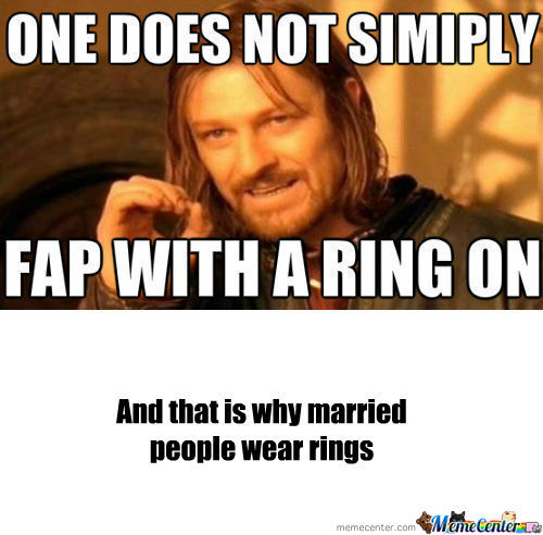 [RMX] One does not simply fap with a ring on
