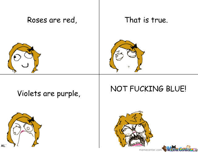 Roses Are Re, That Is True. Violeta Are Purple, Not Fucking Blue!