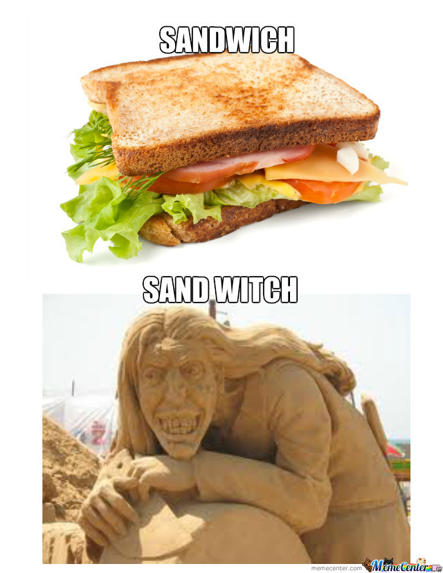 Sandwich... Sand Witch
