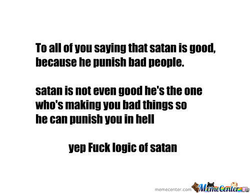 Satan Is The Real Troll Guys. Your'e Doing God Meme To Make God Is Troll But This Is All Doing's Of Satan.