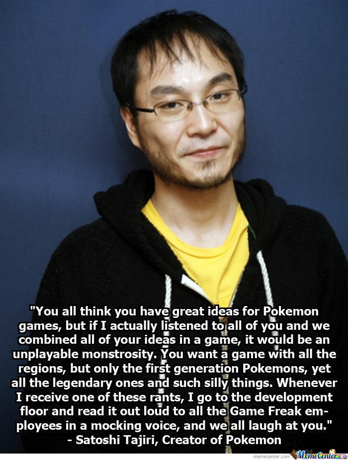 Satoshi Tajiri Telling You To Deal With It.