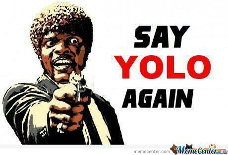 Say Yolo Again! I Dare You!
