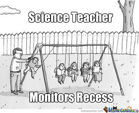 Science Teacher Recess