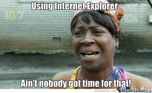 Screw You Internet Explorer!