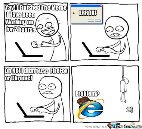 >:( Scumbag Internet Explorer Strikes Again!