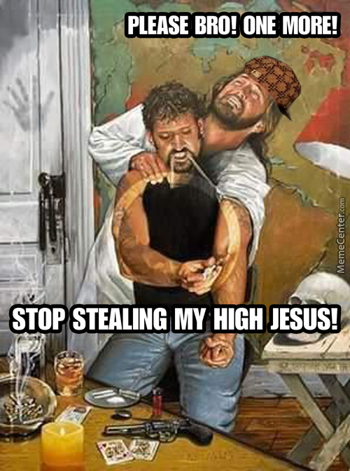 Scumbag Jesus. Stealing Your High.