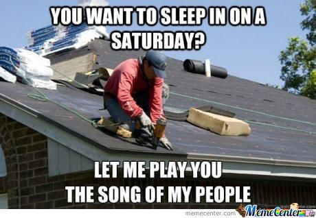 Scumbag Roofer ...