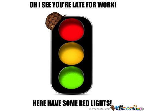Scumbag Traffic Light!