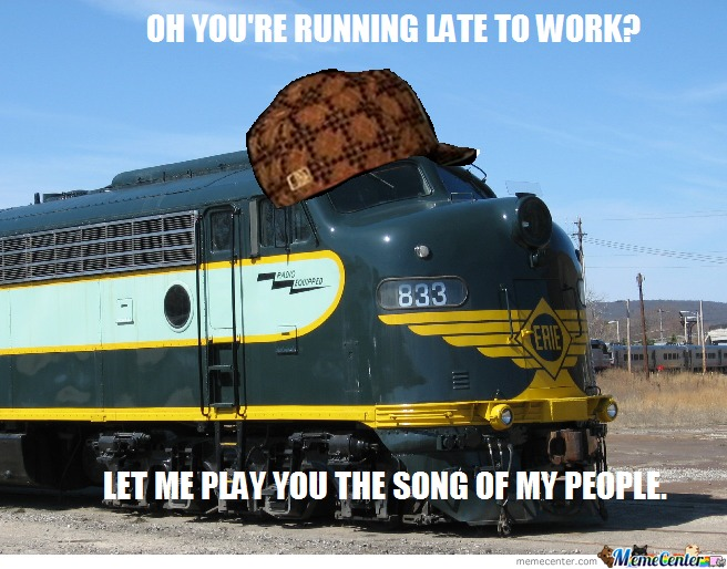 Scumbag Train By Sirgiantholeintorso Meme Center