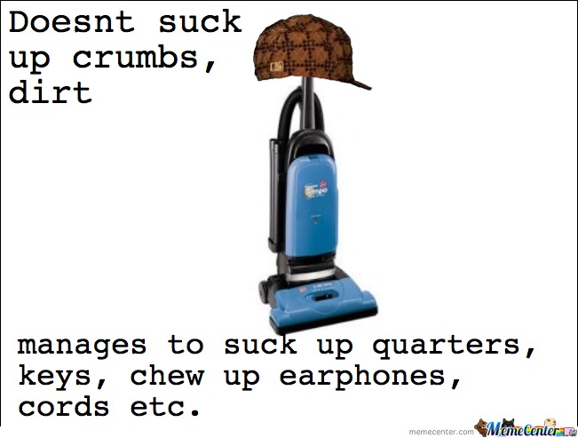 Scumbag Vacuum Sucks Against You