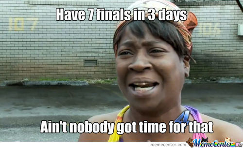 Seriously I Have 7 Finals In 3 Days