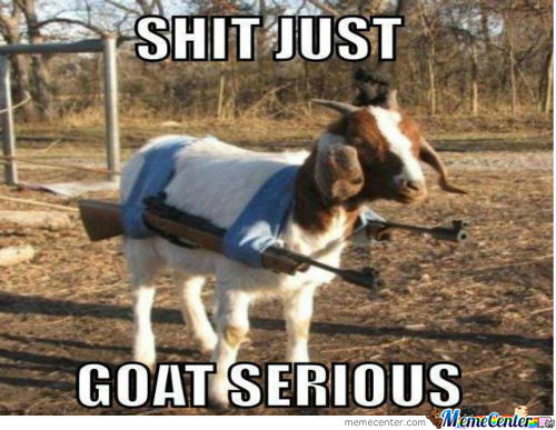 Sh*t Just Goat Serious... Literally.