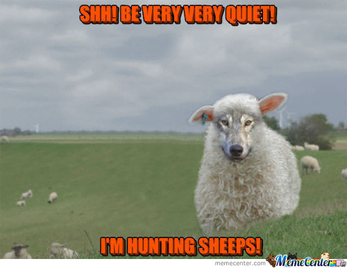 Shh! Be Very Very Quiet! I'm Hunting Sheeps!