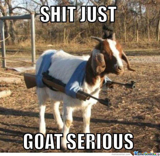 Shit Just Goat Serious.