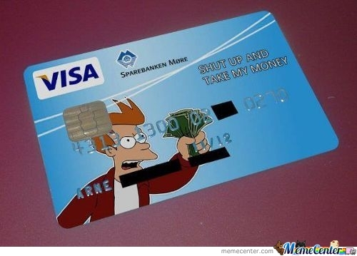 Shut Up And Take My Credit Card