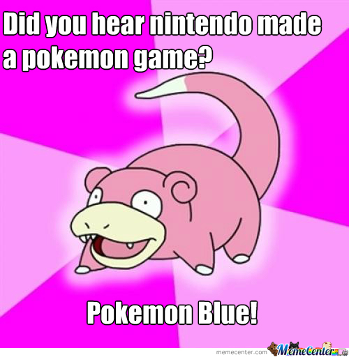 Slowpoke, Slow As Always!