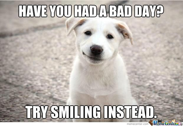 Smile Today Cause Tomorrow It Could Be Even Worse