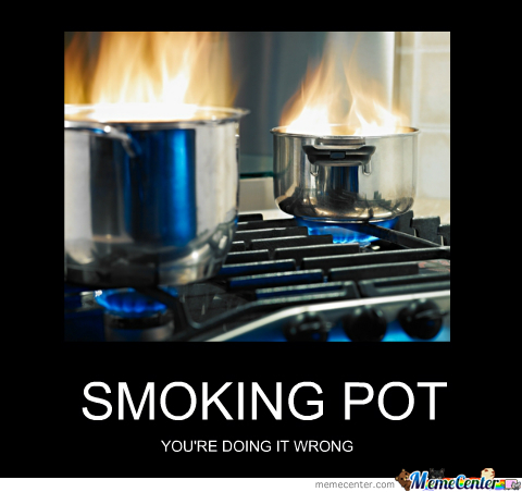 Smoking?  Pot? Get It? ( I Really Need A Life)