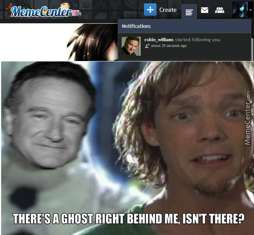 So The Spirit Of Robin Williams Started To Stalk Me....