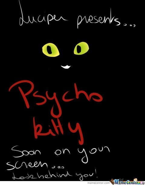 Soon There'll Be Psycho Kitty.