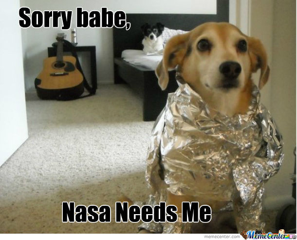 Sorry Babe, Nasa Needs Me