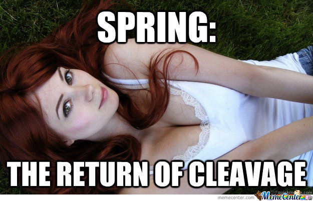 Spring : The Return Of Cleavage