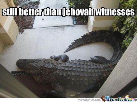 Still Better Than Jehovah Witnesses