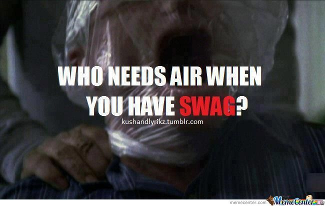 Swag? Yup, Most People Only Need Swag To Survive.