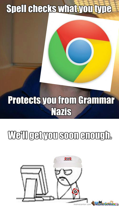 Swagfags Keep Most Grammar Nazis Busy, But We Still Have The Few.