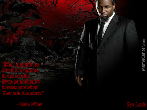Tech N9Ne.  Just Wanted To Make A Poster Of His Quote.