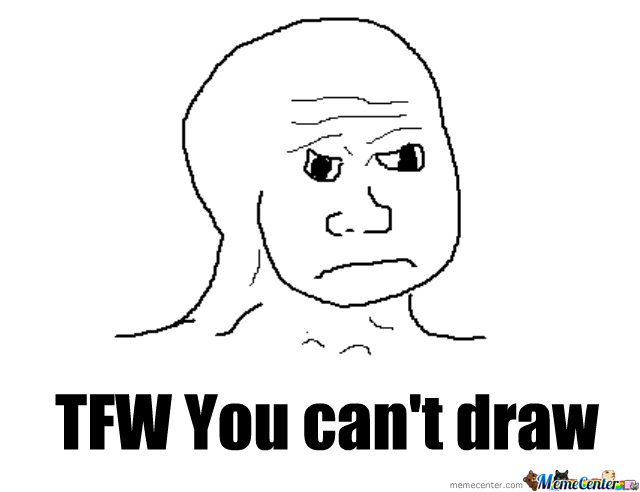Tfw You Can't Draw