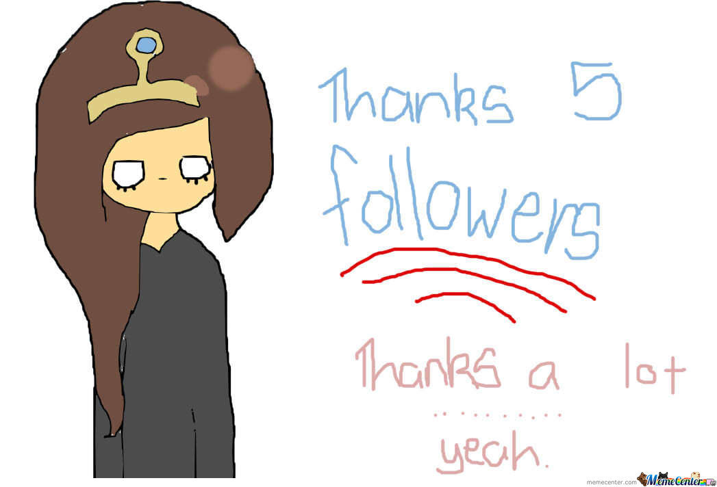 Thanks 5 Followers! Thanks.....