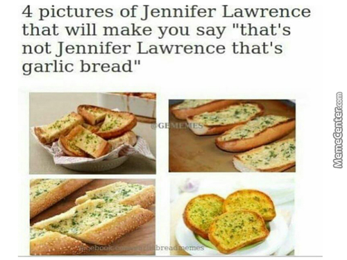 That's Not Jennifer Lawrence That's Garlic Bread