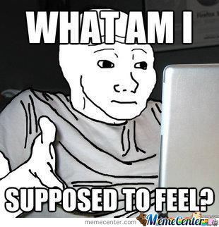 http://img.memecdn.com/that-feel-when-you-dont-know-what-to-feel_o_736303.jpg