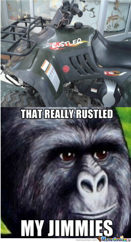 That Quad Bike Rustled My Jimmies