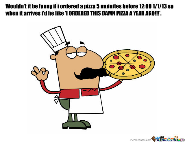 The 2013 Pizza Gag.