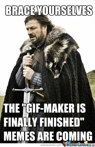 The Gif Maker Is Fianlly Finished!