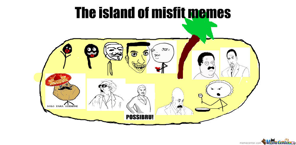 The Island Of Misfit Memes