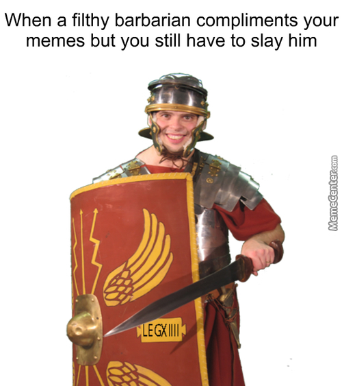 The Power Of Rome Will Crush You Like The Little Worm You Are But Thanks ^^