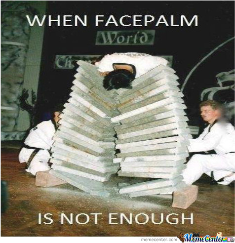 The Ultimate Facepalm by recyclebin - Meme Center