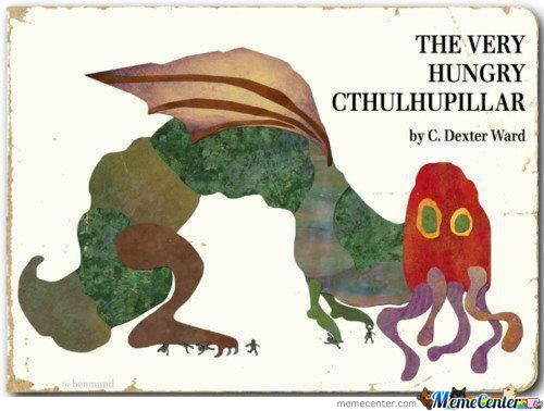 The Very Hungry Cthulhupillar.