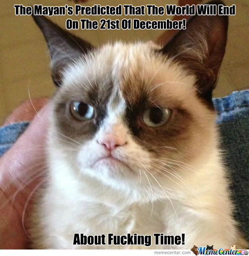 The World Might End But He Will Still Be Grumpy!