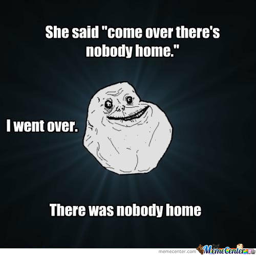 There Was Nobody Home....