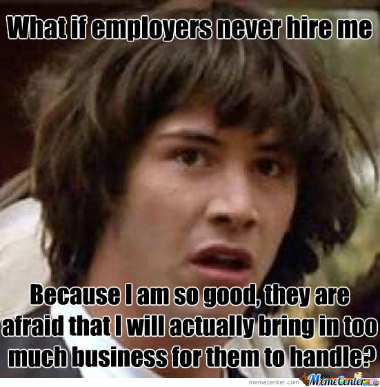This Explains Why I Never Get Hired