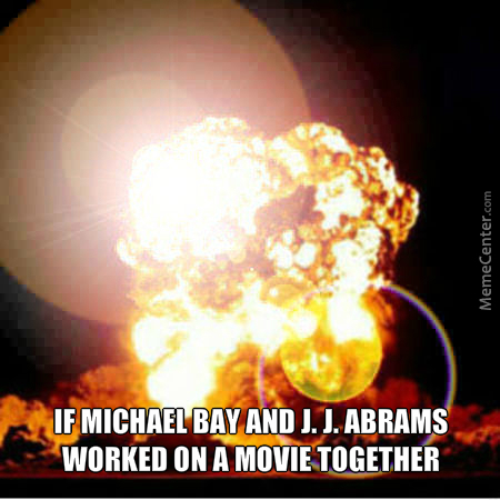 This Picture Brought To You By Michael Bay And J. J. Abrams