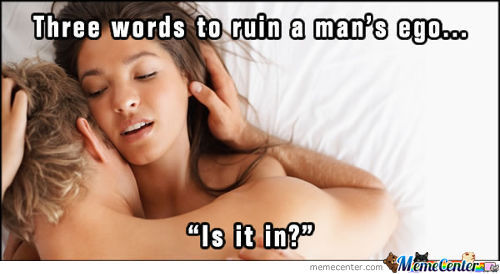 Three Words To Ruin A Man's Ego...
